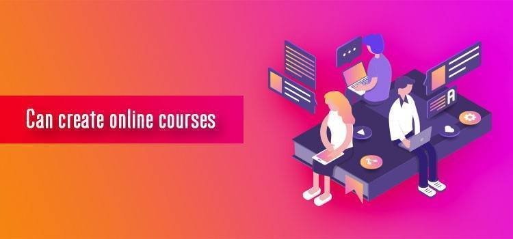 Can create online courses