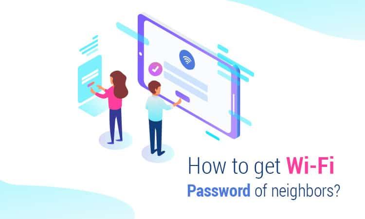 how to get Wi-Fi password of neighbors