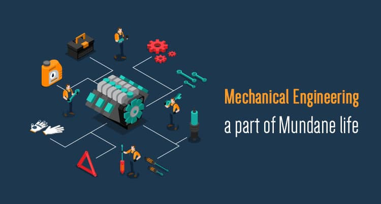 Mechanical Engineering a part of Mundane life