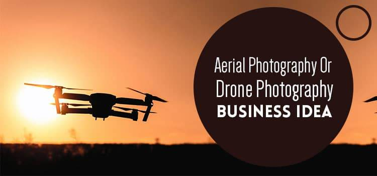 Aerial Photography Or Drone Photography Business Idea