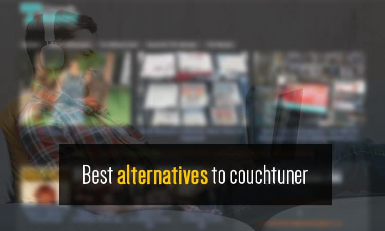 Best 12 Alternatives To Couchtuner Sites Like Couchtuner 2019