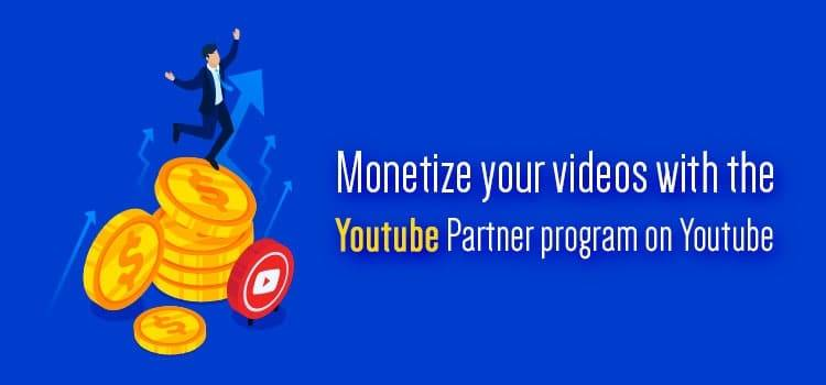 Monetize your videos with the Youtube Partner program on Youtube