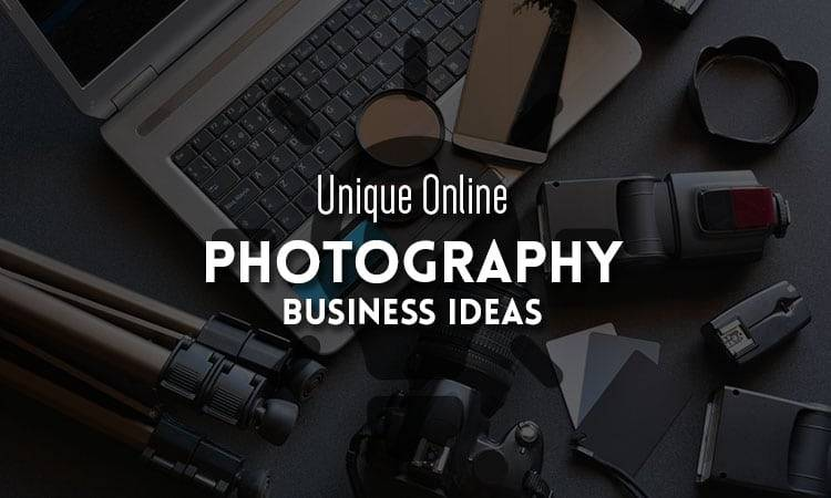 Unique Online Photography Business Ideas
