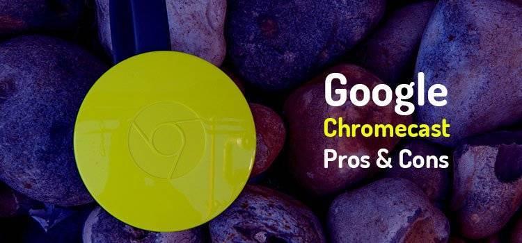 Google Chromecast Pros & Cons