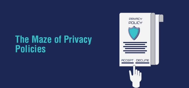 The Maze of Privacy Policies