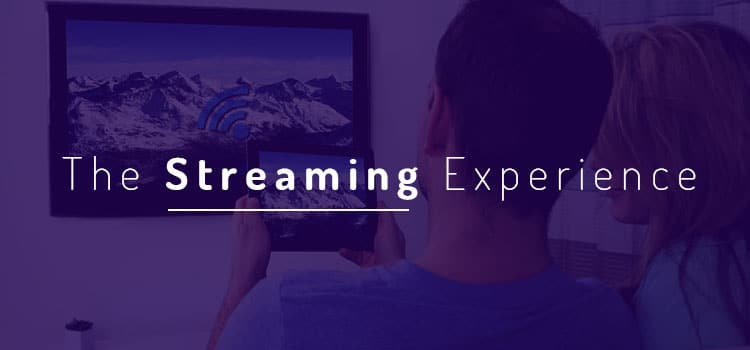 The Streaming Experience