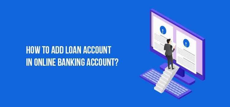 How to ADD Loan Account in an Online Banking Account