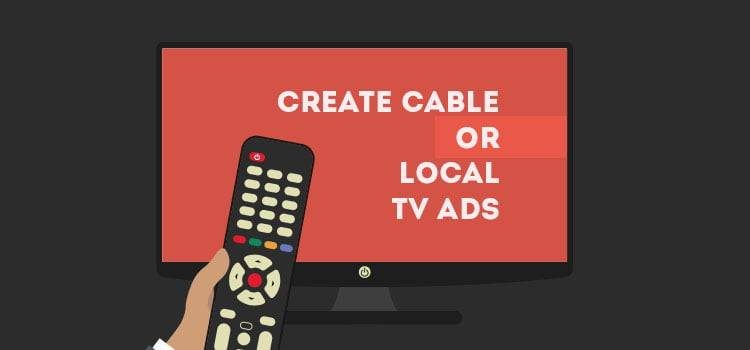 Create Cable or Local TV Ads