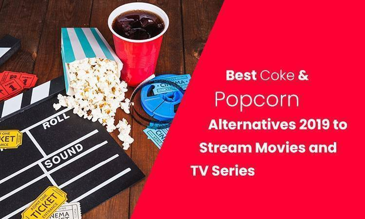 Best Coke & Popcorn Alternatives 2019 to Stream Movies and TV Series