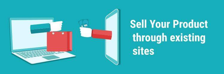 Sell-Your-Product-through-existing-sites