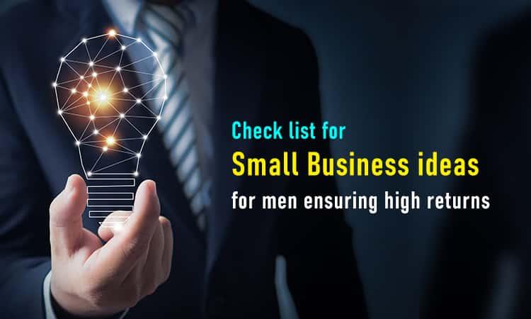 Check list for small business ideas for men ensuring high returns