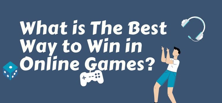 What is The Best Way to Win in Online Games