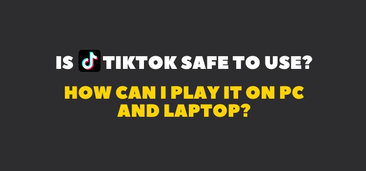 Is TikTok Safe to Use?