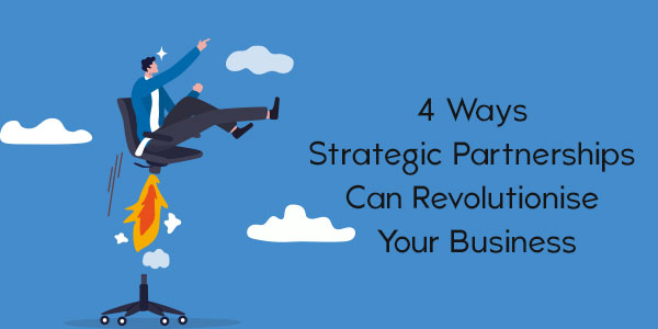 4-Ways-Strategic-Partnerships-Can-Revolutionise-Your-Business