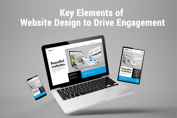 Key Elements of Website Design to Drive Engagement