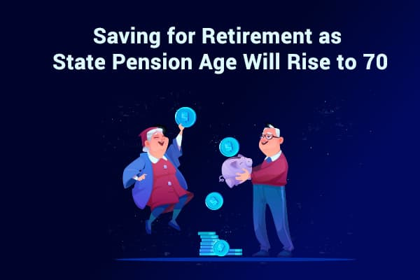 Saving for Retirement as State Pension Age Will Rise to 70
