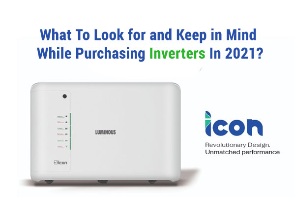 What To Look for and Keep in Mind While Purchasing Inverters In 2021?