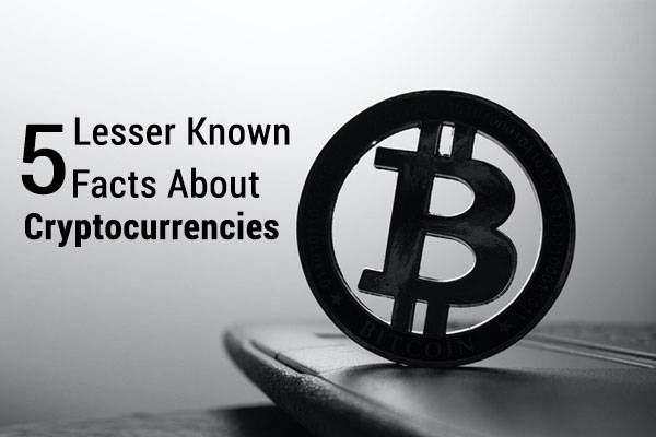 5 Lesser Known Facts about Cryptocurrencies