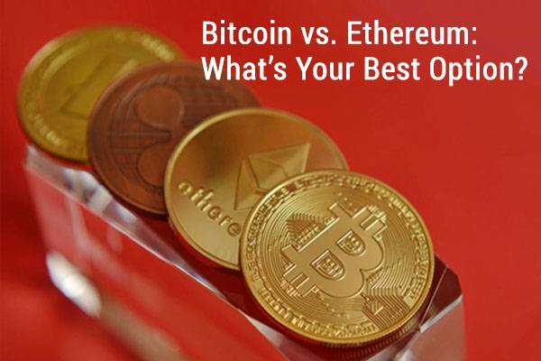 Bitcoin vs. Ethereum: What's Your Best Option?