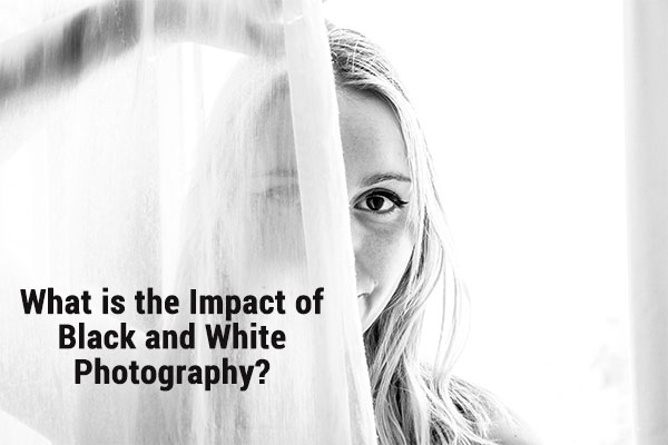 What is the Impact of Black and White Photography?