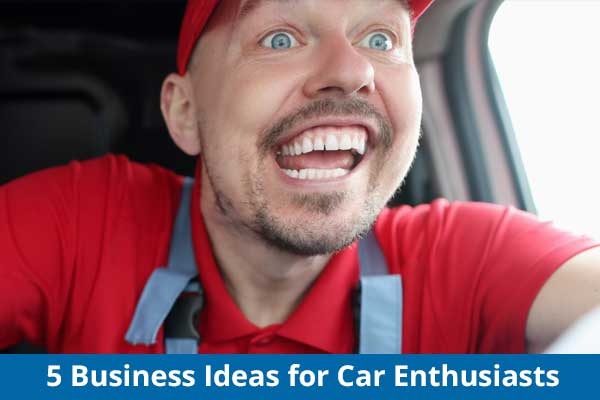 5 Business Ideas for Car Enthusiasts