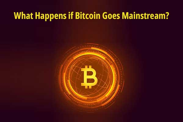 What Happens if Bitcoin Goes Mainstream?