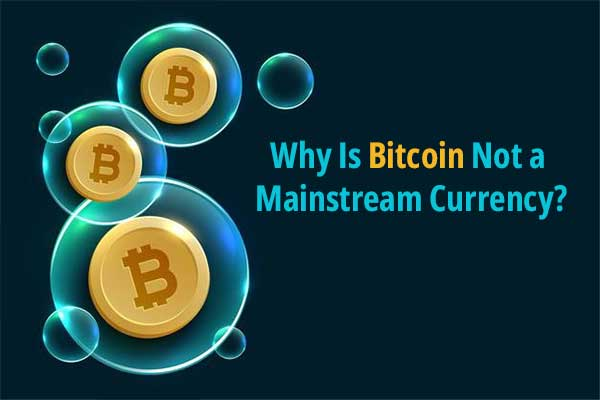 Why Is Bitcoin Not a Mainstream Currency?
